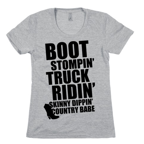 Boot Stompin', Truck Ridin', Skinny Dippin' Country Babe Womens T-Shirt
