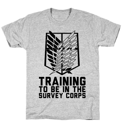 Training To Be In The Survey Corps T-Shirt