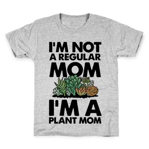 I'm Not a Regular Mom I'm a Plant Mom Kids T-Shirt