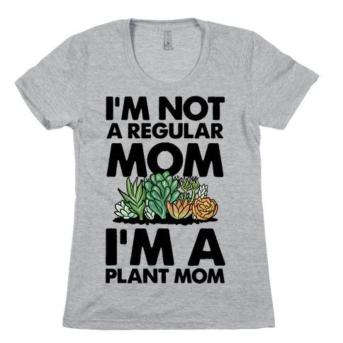 I'm Not a Regular Mom I'm a Plant Mom Womens T-Shirt