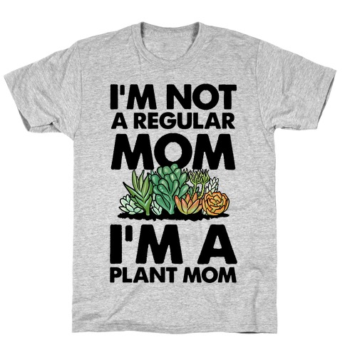 I'm Not a Regular Mom I'm a Plant Mom T-Shirt