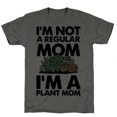 I'm Not a Regular Mom I'm a Plant Mom Mens T-Shirt