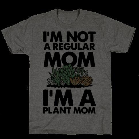 I'm Not a Regular Mom I'm a Plant Mom Mens T-Shirt