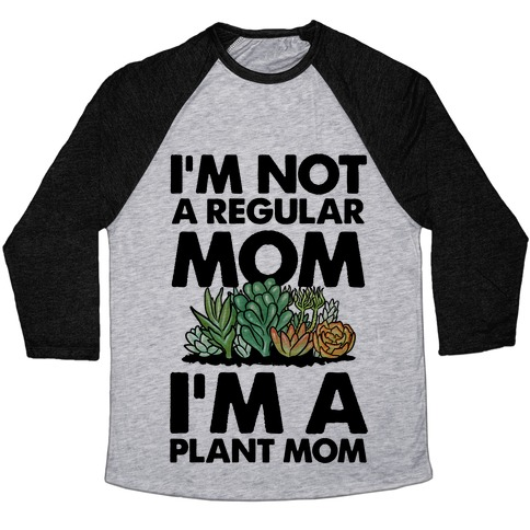 I'm Not a Regular Mom I'm a Plant Mom Baseball Tee