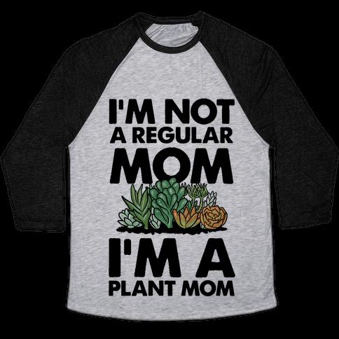 I'm Not a Regular Mom I'm a Plant Mom Baseball Tee