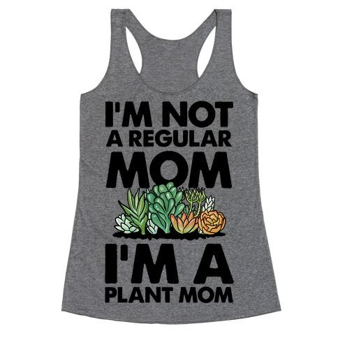 I'm Not a Regular Mom I'm a Plant Mom Racerback Tank Top