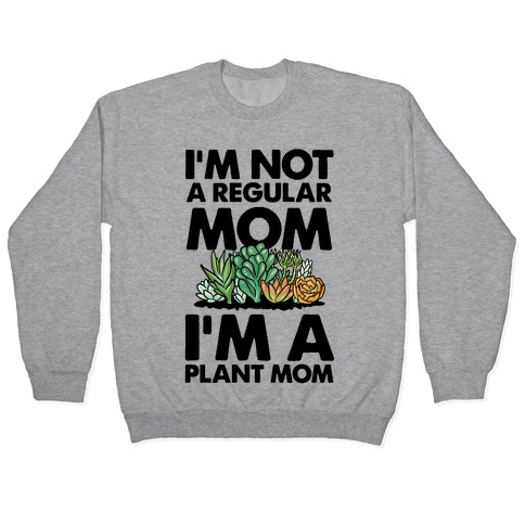 I'm Not a Regular Mom I'm a Plant Mom Pullover