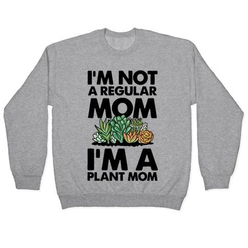 I'm Not a Regular Mom I'm a Plant Mom Pullover