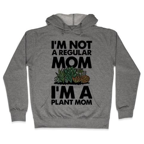 I'm Not a Regular Mom I'm a Plant Mom Hooded Sweatshirt