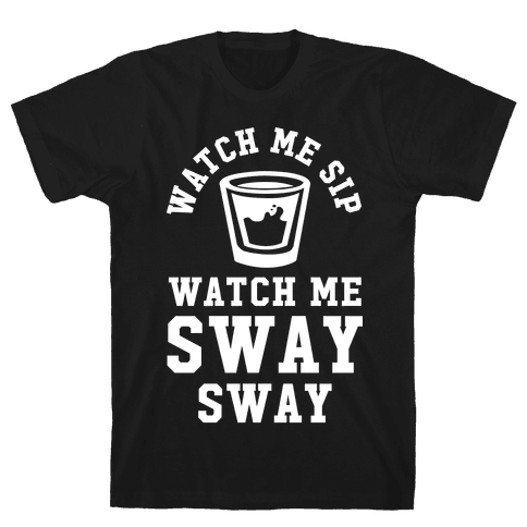 Watch Me Sip Watch Me Sway Sway Mens T-Shirt