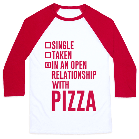 I'm In An Open Relationship With Pizza Baseball Tee
