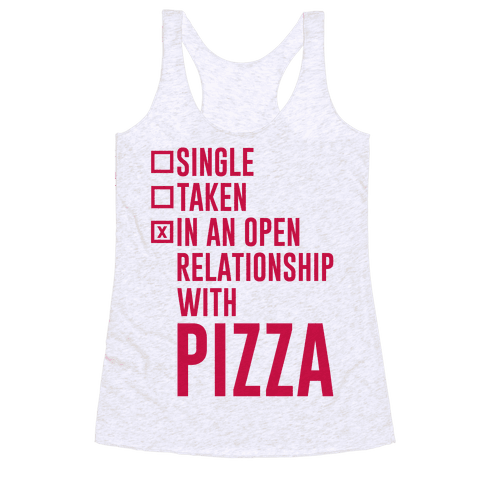 I'm In An Open Relationship With Pizza Racerback Tank Top