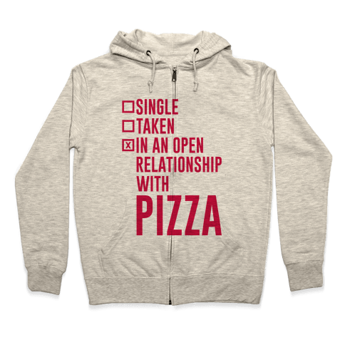 I'm In An Open Relationship With Pizza Zip Hoodie