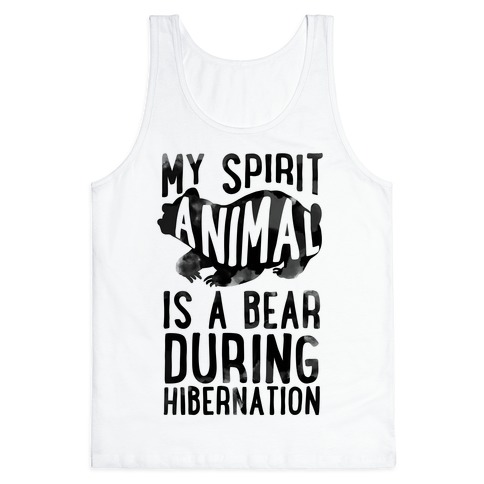 My Spirit Animal Is A Bear During Hibernation Tank Top
