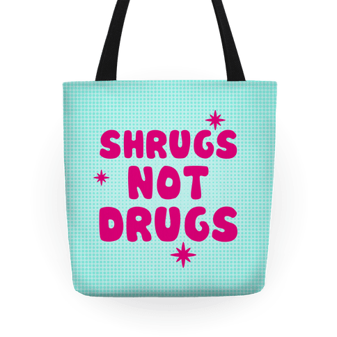 Shrugs Not Drugs Tote