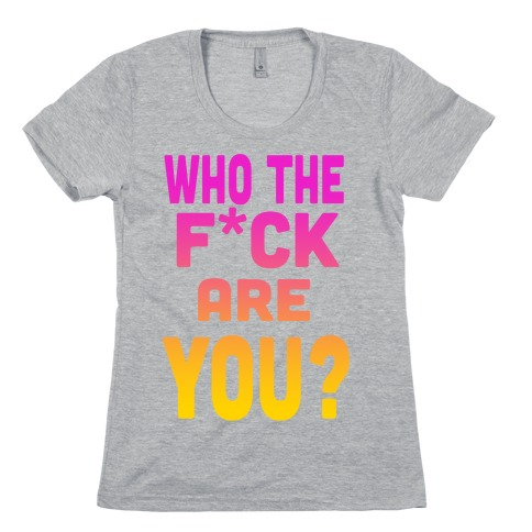 Who the F*** Are You?! (dark) Womens T-Shirt