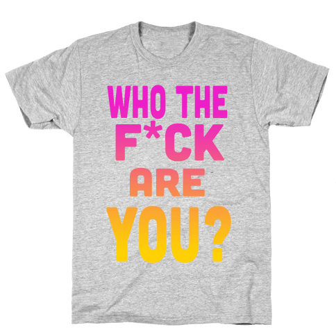 Who the F*** Are You?! (dark) Mens T-Shirt