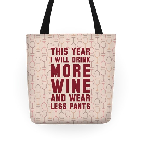 This Year I Will Drink More Wine And Wear Less Pants Tote