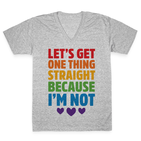 Let's Get One Thing Straight Because I'm Not V-Neck Tee Shirt