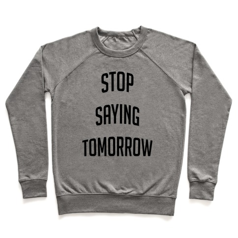 Stop Saying Tomorrow Pullover
