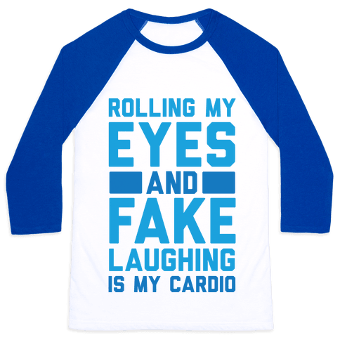Rolling My Eyes And Fake Laughing Is My Cardio Baseball Tee