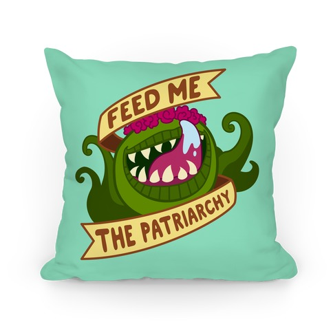 Feed Me The Patriarchy Pillow