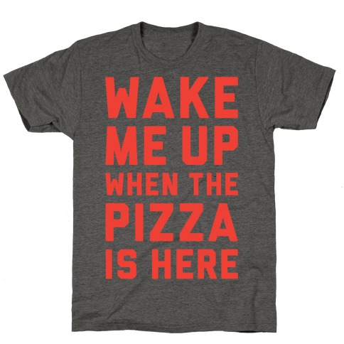 Wake Me Up When The Pizza Is Here T-Shirt