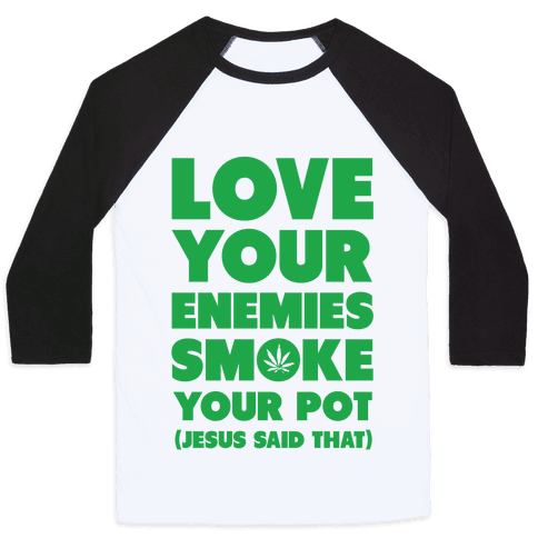 Love Your Enemies Smoke Your Pot