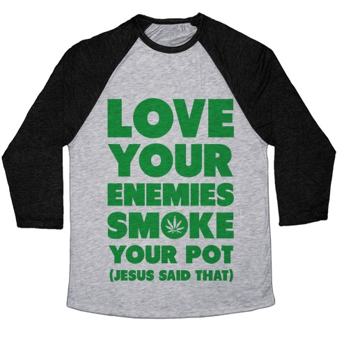 Love Your Enemies Smoke Your Pot Baseball Tee
