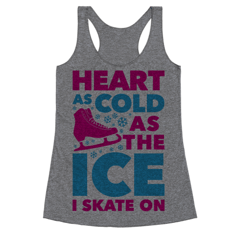 Heart As Cold As The Ice I Skate On Racerback Tank Top