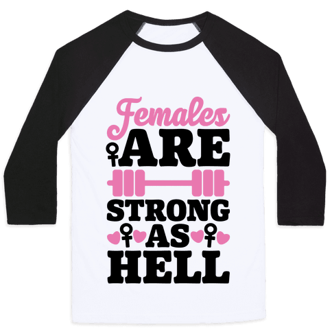 Females Are Strong As Hell Baseball Tee