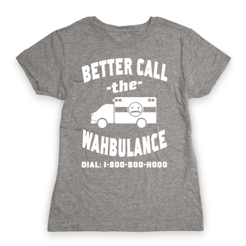 Better Call the Wahbulance Womens T-Shirt