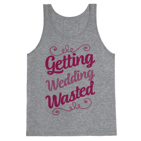 Getting Wedding Wasted Tank Top