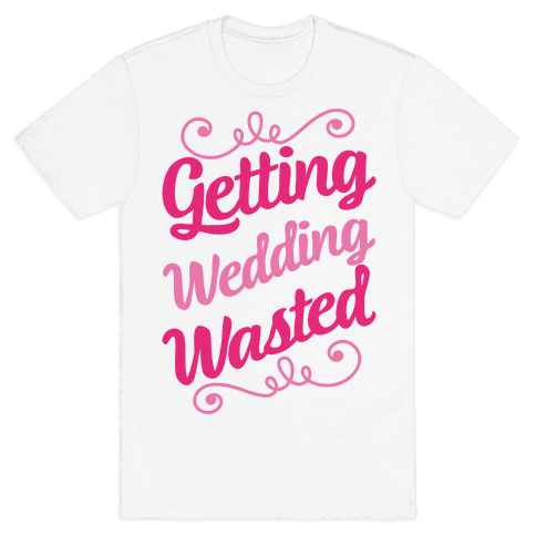 Getting Wedding Wasted Mens T-Shirt