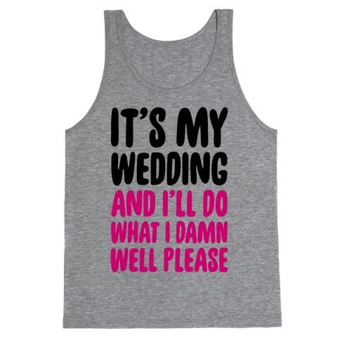 It's My Wedding And I'll Do What I Damn Well Please Tank Top