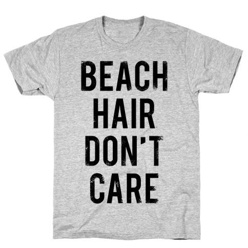 Beach Hair Don't Care Mens T-Shirt