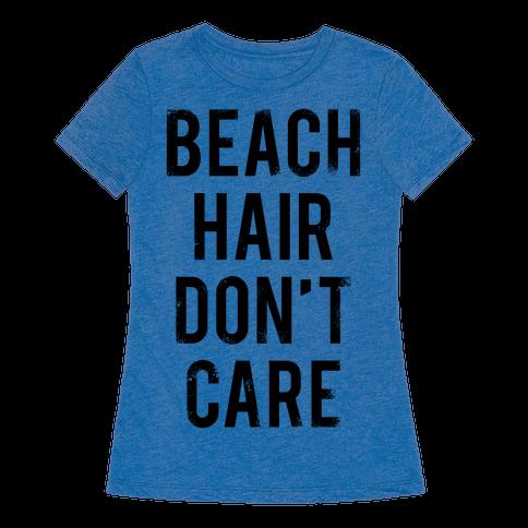 Beach Hair Don't Care - T-Shirt - HUMAN
