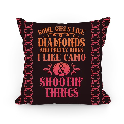 Some Girls Like Diamonds And Pretty Rings I Like Camo And Shootin' Thing Pillow