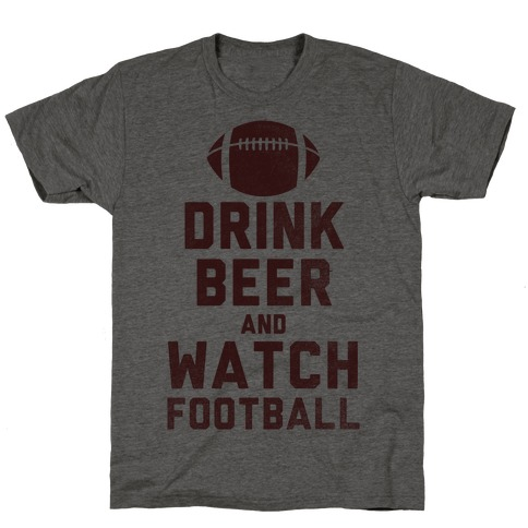 Drink Beer And Watch Football T-Shirt