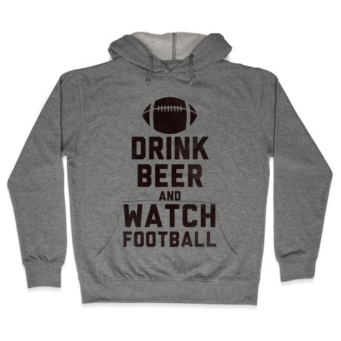 Drink Beer And Watch Football Hooded Sweatshirt