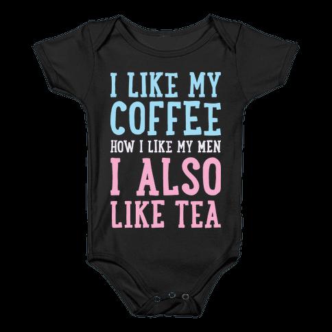 I Like My Coffee How I Like My Men, I Also Like Tea Baby Onesy