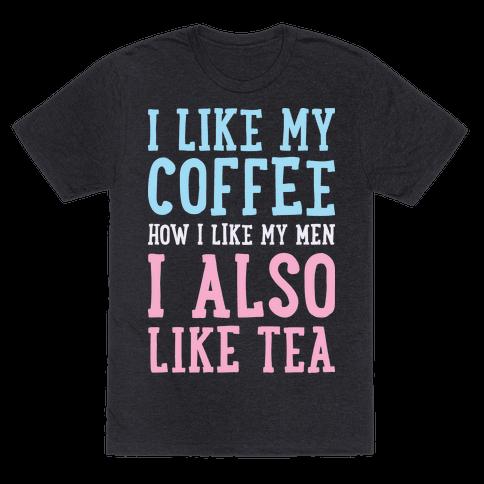 I Like My Coffee How I Like My Men, I Also Like Tea