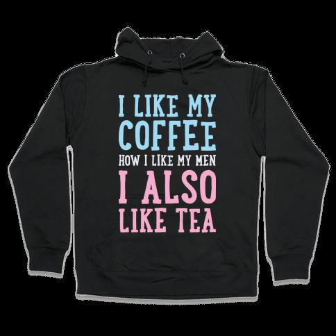 I Like My Coffee How I Like My Men, I Also Like Tea Hooded Sweatshirt