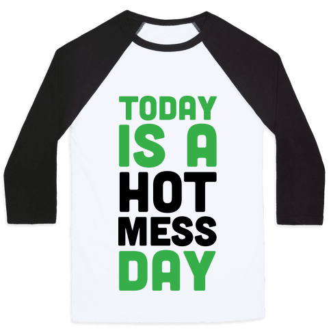 Today is a Hot Mess Day Baseball Tee