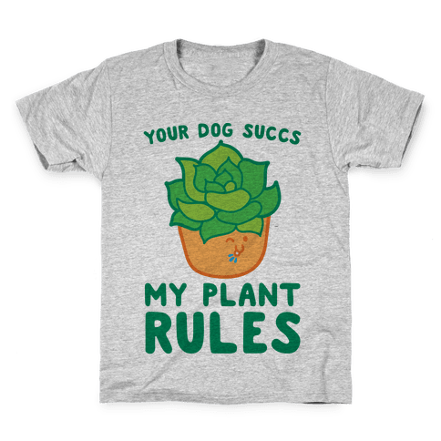 Your Dog Succs My Plant Rules Kids T-Shirt