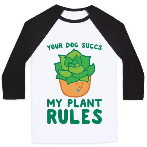 Your Dog Succs My Plant Rules Baseball Tee