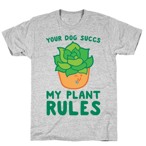 Your Dog Succs My Plant Rules T-Shirt