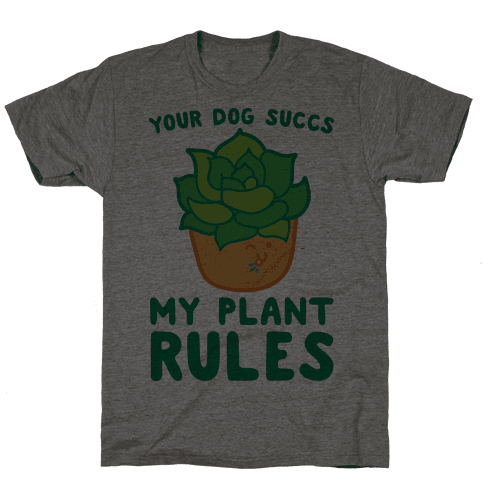 Your Dog Succs My Plant Rules Mens T-Shirt