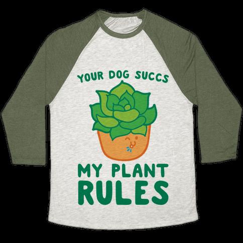 Your Dog Succs My Plant Rules Baseball Tee