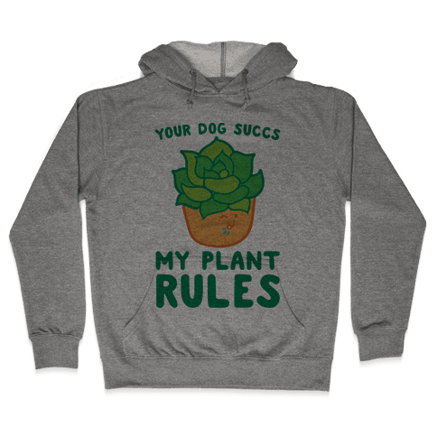 Your Dog Succs My Plant Rules Hooded Sweatshirt